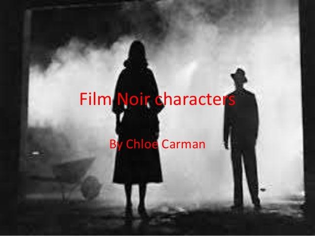 Film Noir characters  By Chloe Carman