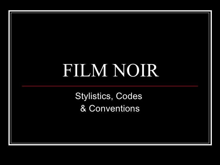 FILM NOIR Stylistics, Codes  & Conventions