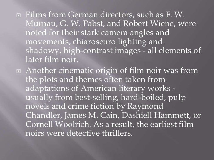    Films from German directors, such as F. W.    Murnau, G. W. Pabst, and Robert Wiene, were    noted for their stark cam...