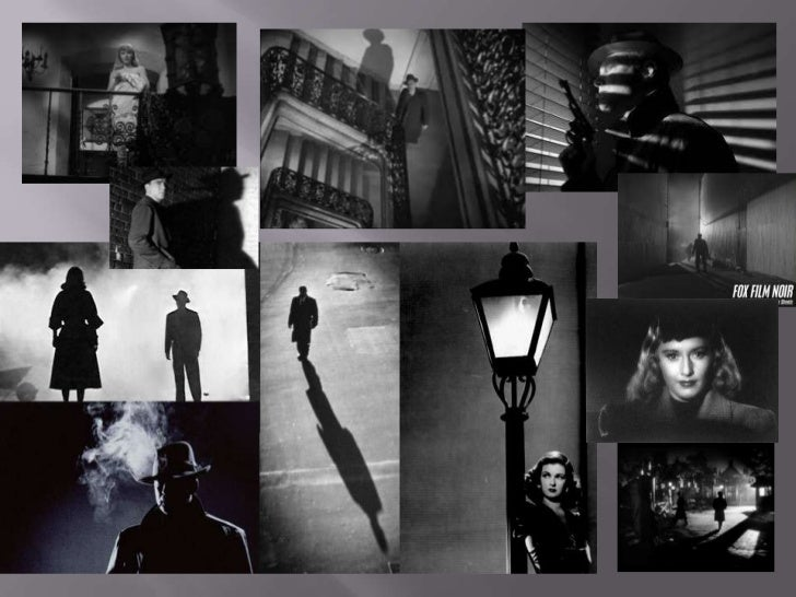    Film noir films (mostly shot in gloomy    grays, blacks and whites) thematically showed the    dark and inhumane side ...