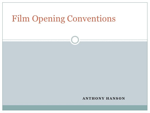 Film Opening Conventions                ANTHONY HANSON