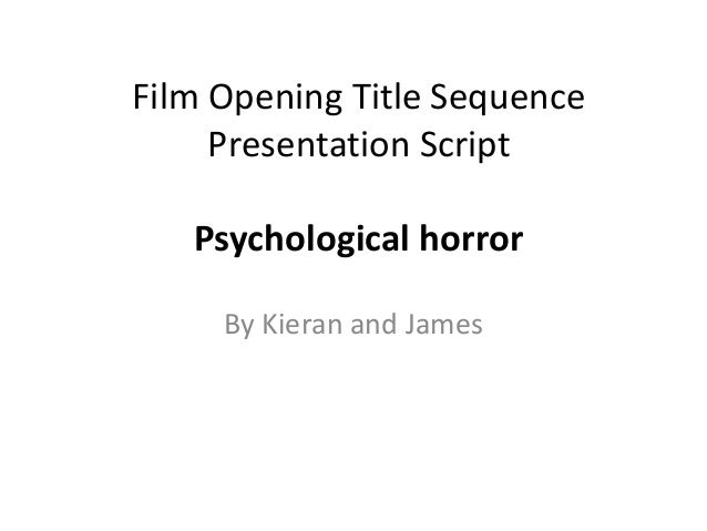 Film Opening Title Sequence Presentation Script Psychological horror By Kieran and James