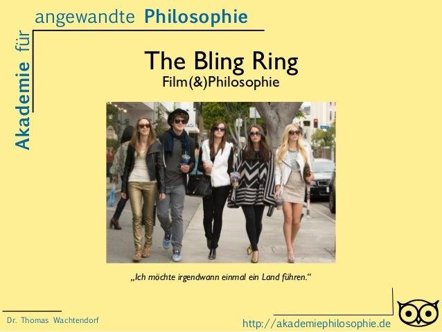 """The Bling Ring Film(&)Philosophie Akademiefür http://akademiephilosophie.de """"Ich möchte irgendwann einmal ein Land führen...."""