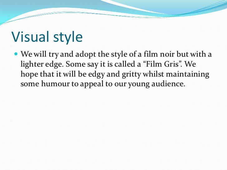 """Visual style We will try and adopt the style of a film noir but with a  lighter edge. Some say it is called a """"Film Gris""""..."""