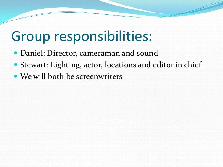 Group responsibilities: Daniel: Director, cameraman and sound Stewart: Lighting, actor, locations and editor in chief W...