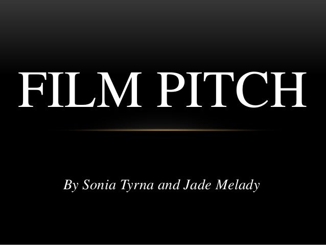FILM PITCH By Sonia Tyrna and Jade Melady