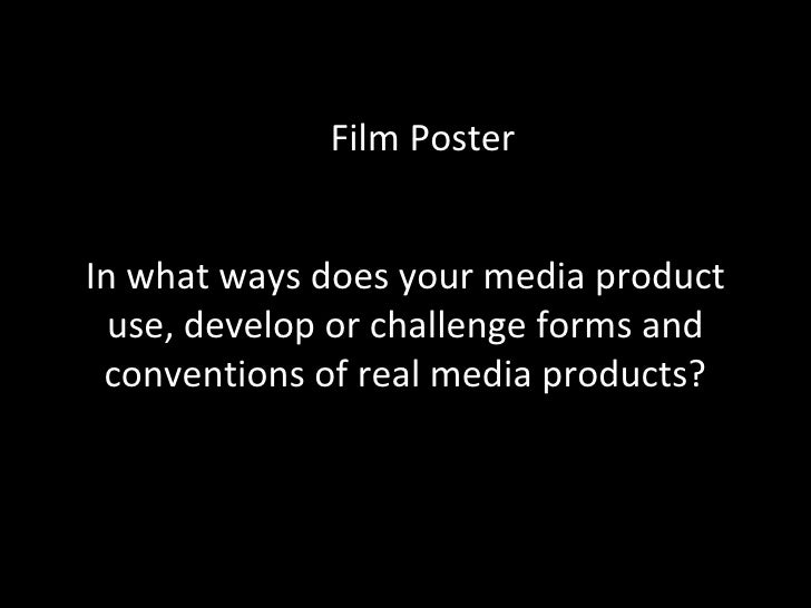 Film PosterIn what ways does your media product  use, develop or challenge forms and conventions of real media products?