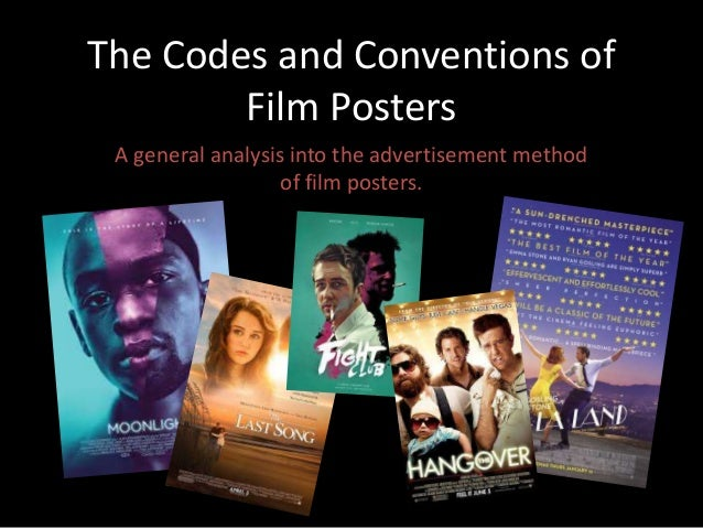 The Codes and Conventions of Film Posters A general analysis into the advertisement method of film posters.