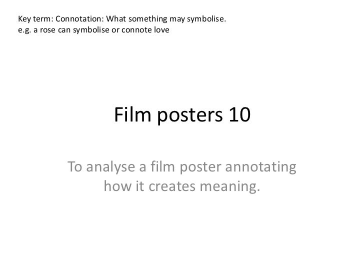 Film posters 10<br />To analyse a film poster annotating how it creates meaning. <br />Key term: Connotation: What somethi...