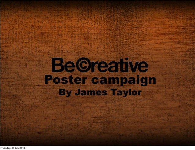 Poster campaign By James Taylor Tuesday, 16 July 2013