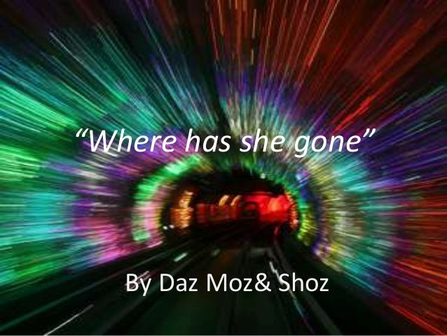 """Where has she gone""   By Daz Moz& Shoz"