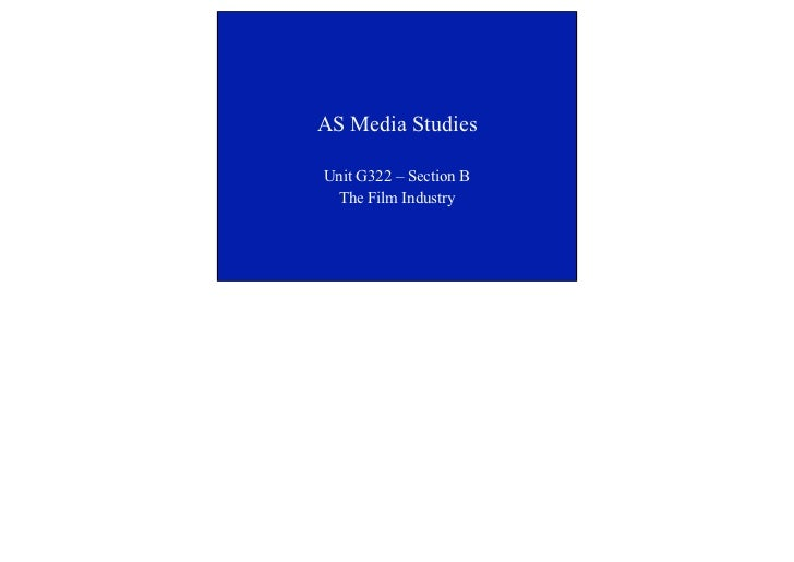 AS Media StudiesUnit G322 – Section B The Film Industry