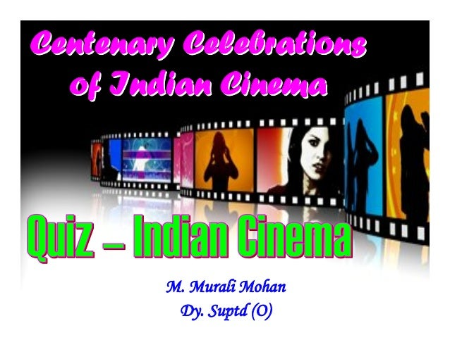 Centenary Celebrations of Indian Cinema  M. Murali Mohan Dy. Suptd (O)