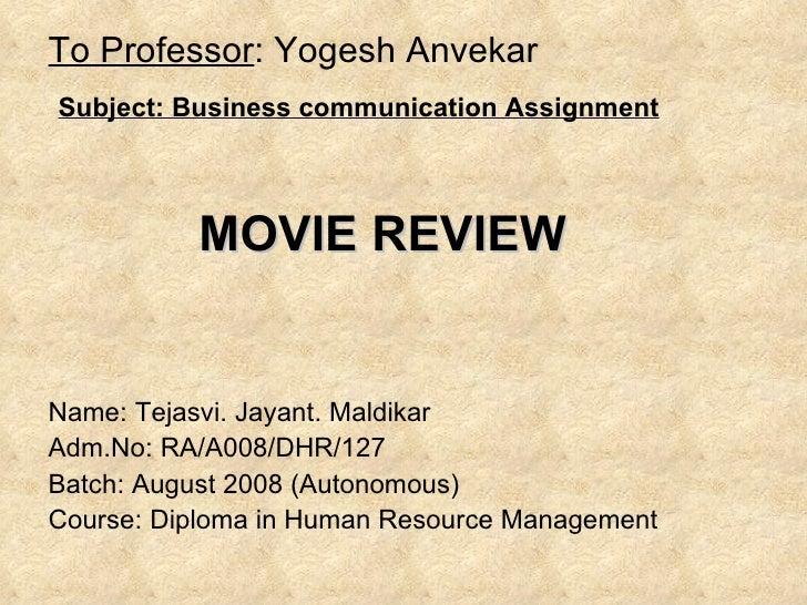 To Professor : Yogesh Anvekar <ul><li>Subject: Business communication Assignment </li></ul><ul><li>MOVIE REVIEW </li></ul>...