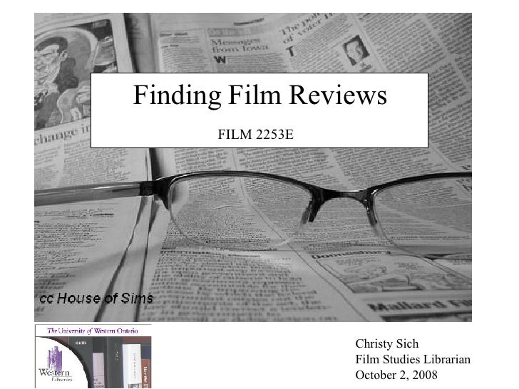 Finding Film Reviews FILM  2253E   Christy Sich Film Studies Librarian October 2, 2008