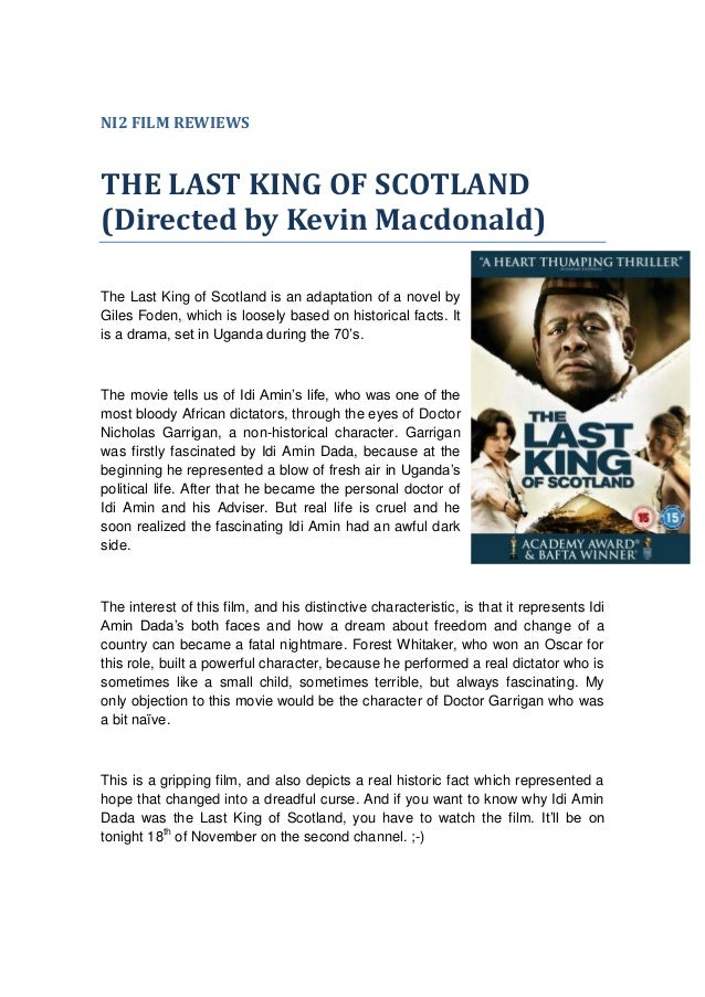 NI2 FILM REWIEWS  THE LAST KING OF SCOTLAND (Directed by Kevin Macdonald) The Last King of Scotland is an adaptation of a ...