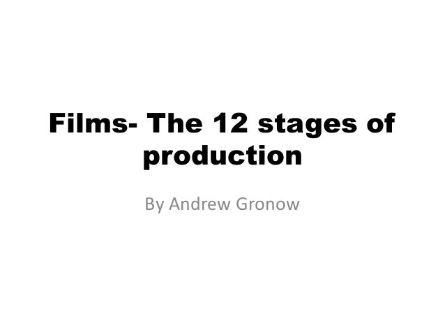 Films- The 12 stages of production By Andrew Gronow