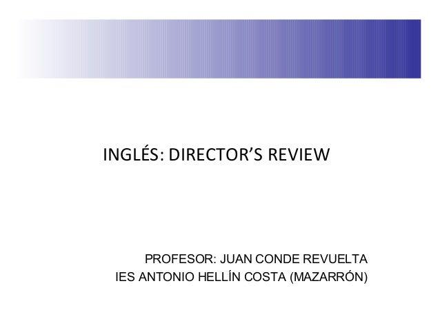 INGLÉS: DIRECTOR'S REVIEW PROFESOR: JUAN CONDE REVUELTA IES ANTONIO HELLÍN COSTA (MAZARRÓN)