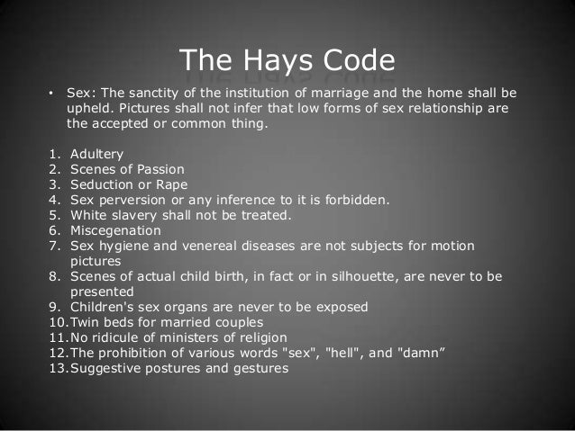 the hays code The hays code will hays prior to the enforcement of the production code in 1934, which censored films for content and morality, the movie industry was free to.