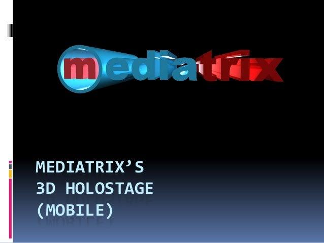 MEDIATRIX'S 3D HOLOSTAGE (MOBILE)