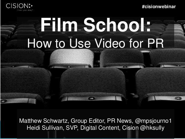 Film School: How to Use Video for PR Matthew Schwartz, Group Editor, PR News, @mpsjourno1 Heidi Sullivan, SVP, Digital Con...