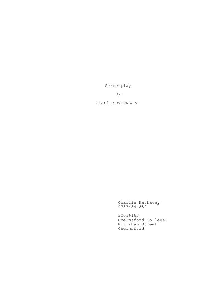 Screenplay       ByCharlie Hathaway        Charlie Hathaway        07874844889        20036163        Chelmsford College, ...