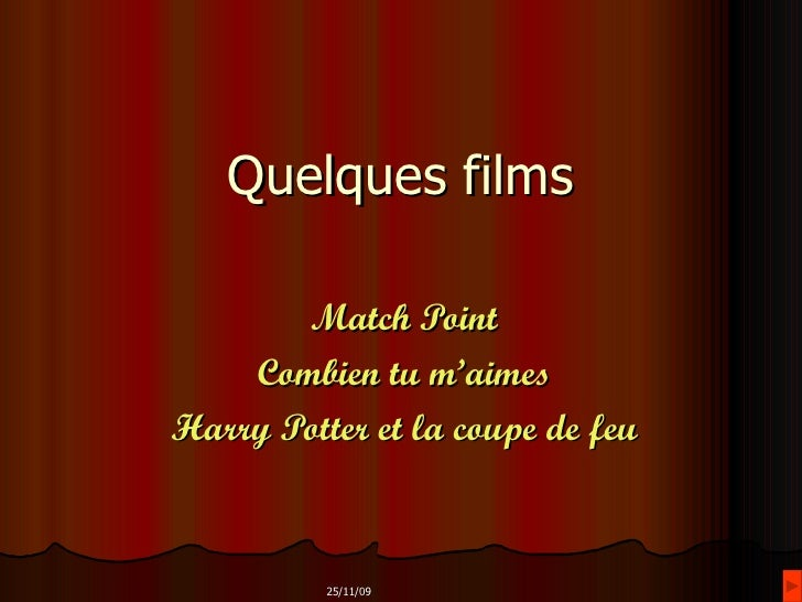 Quelques films Match Point Combien tu m'aimes Harry Potter et la coupe de feu