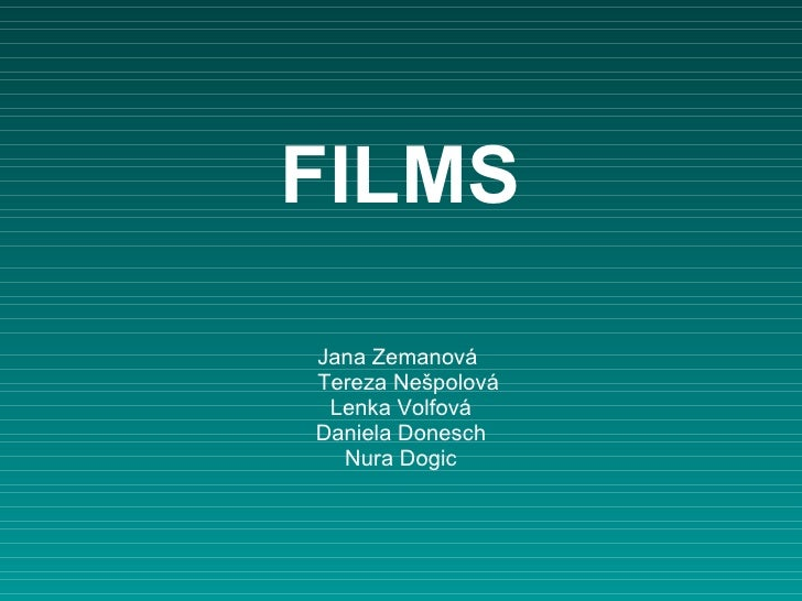 FILMS Jana Zemanová Tereza Nešpolová Lenka Volfová Daniela Donesch Nura Dogic