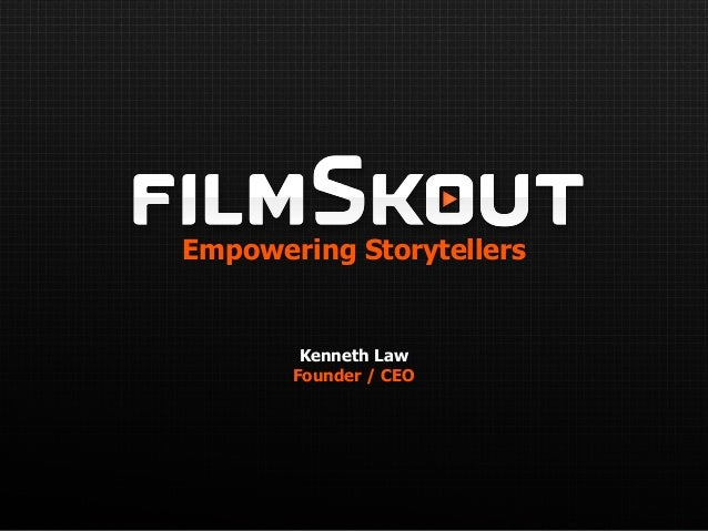 Empowering Storytellers Kenneth Law Founder / CEO