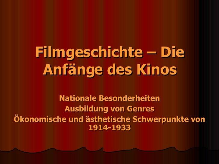 Filmgeschichte – Die Anfänge des Kinos Nationale Besonderheiten Ausbildung von Genres Ökonomische und ästhetische Schwerpu...