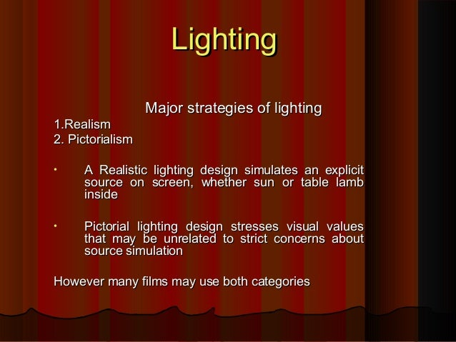 LightingLighting Major strategies of lightingMajor strategies of lighting 1.Realism1.Realism 2. Pictorialism2. Pictorialis...