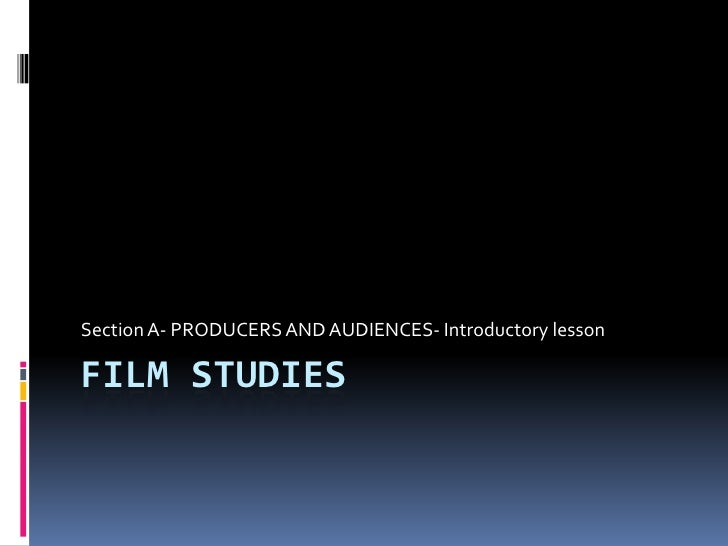 Film studies<br />Section A- PRODUCERS AND AUDIENCES- Introductory lesson  <br />