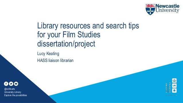 Library resources and search tips for your Film Studies dissertation/project Lucy Keating HASS liaison librarian @ncllibar...
