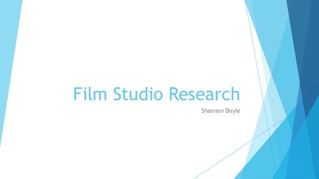 Film Studio Research               Shannon Doyle
