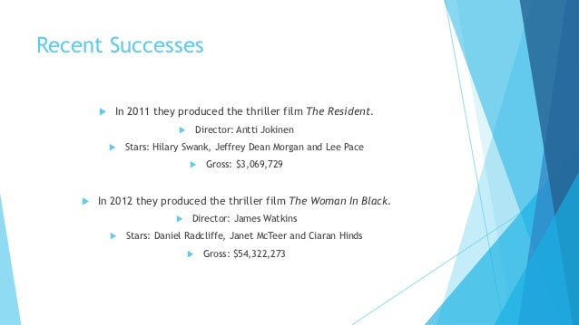 Recent Successes           In 2011 they produced the thriller film The Resident.                                  Direct...