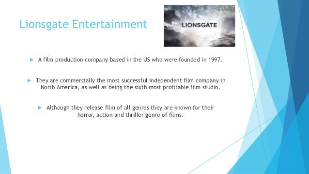 Lionsgate Entertainment     A film production company based in the US who were founded in 1997.    They are commercially...