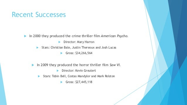 Recent Successes      In 2000 they produced the crime thriller film American Psycho.                                 Dir...