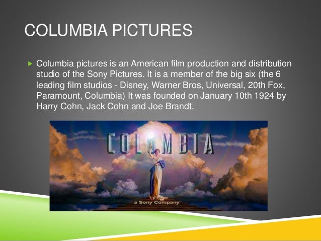 COLUMBIA PICTURES  Columbia pictures is an American film production and distribution studio of the Sony Pictures. It is a...
