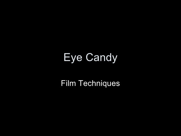 Eye Candy Film Techniques