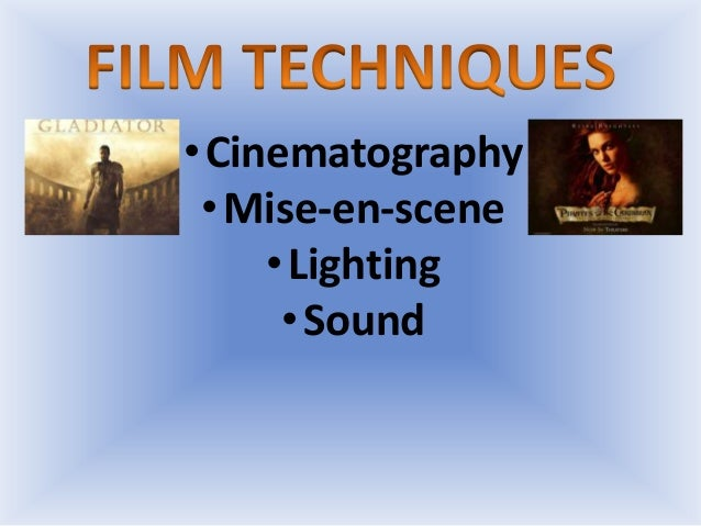 • Cinematography • Mise-en-scene • Lighting • Sound