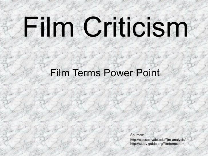 Film Criticism  Film Terms Power Point                  Sources:                  http://classes.yale.edu/film-analysis/  ...