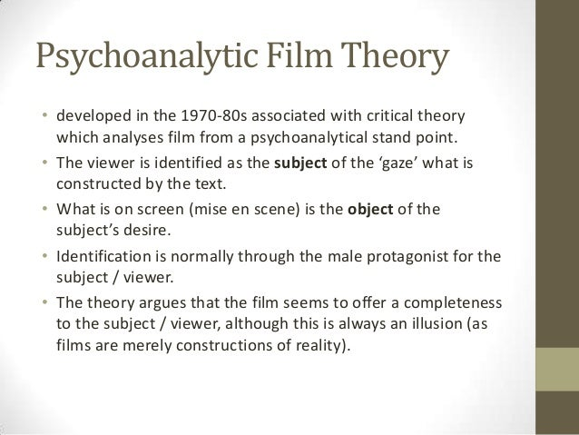 Psychoanalytic Film Theory • developed in the 1970-80s associated with critical theory which analyses film from a psychoan...