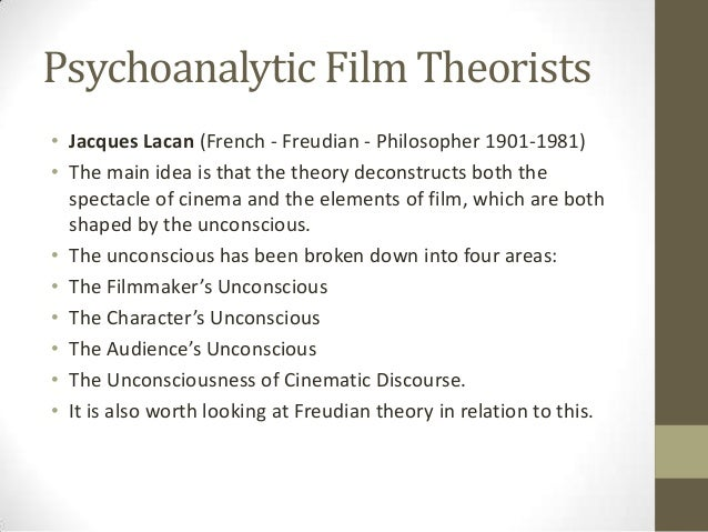 Psychoanalytic Film Theorists • Jacques Lacan (French - Freudian - Philosopher 1901-1981) • The main idea is that the theo...