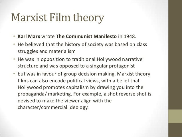 Marxist Film theory • Karl Marx wrote The Communist Manifesto in 1948. • He believed that the history of society was based...