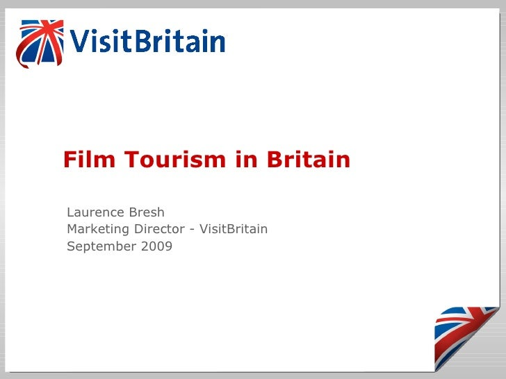 Film Tourism in Britain Laurence Bresh Marketing Director - VisitBritain September 2009
