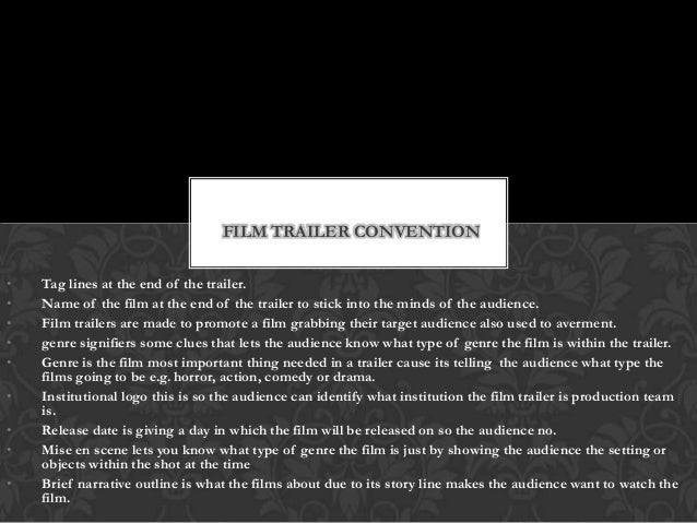 FILM TRAILER CONVENTION•   Tag lines at the end of the trailer.•   Name of the film at the end of the trailer to stick int...