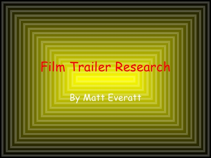 Film Trailer Research By Matt Everatt