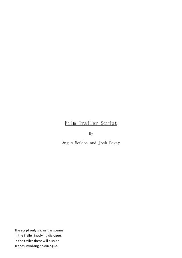 Film Trailer Script By Angus McCabe and Josh Davey The script only shows the scenes in the trailer involving dialogue, in ...