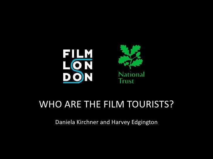 WHO ARE THE FILM TOURISTS?   Daniela Kirchner and Harvey Edgington