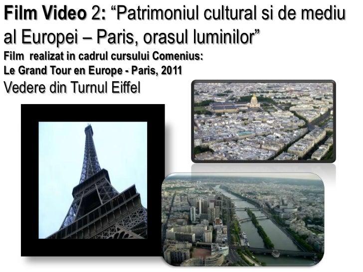 """Film Video 2: """"Patrimoniul cultural si de mediu al Europei – Paris, orasul luminilor"""" Film  realizat in cadrul cursului Co..."""